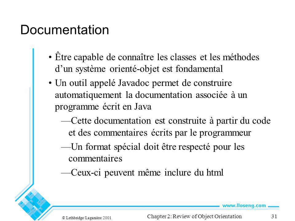 © Lethbridge/Laganière 2001 Chapter 2: Review of Object Orientation31 Documentation Être capable de connaître les classes et les méthodes dun système