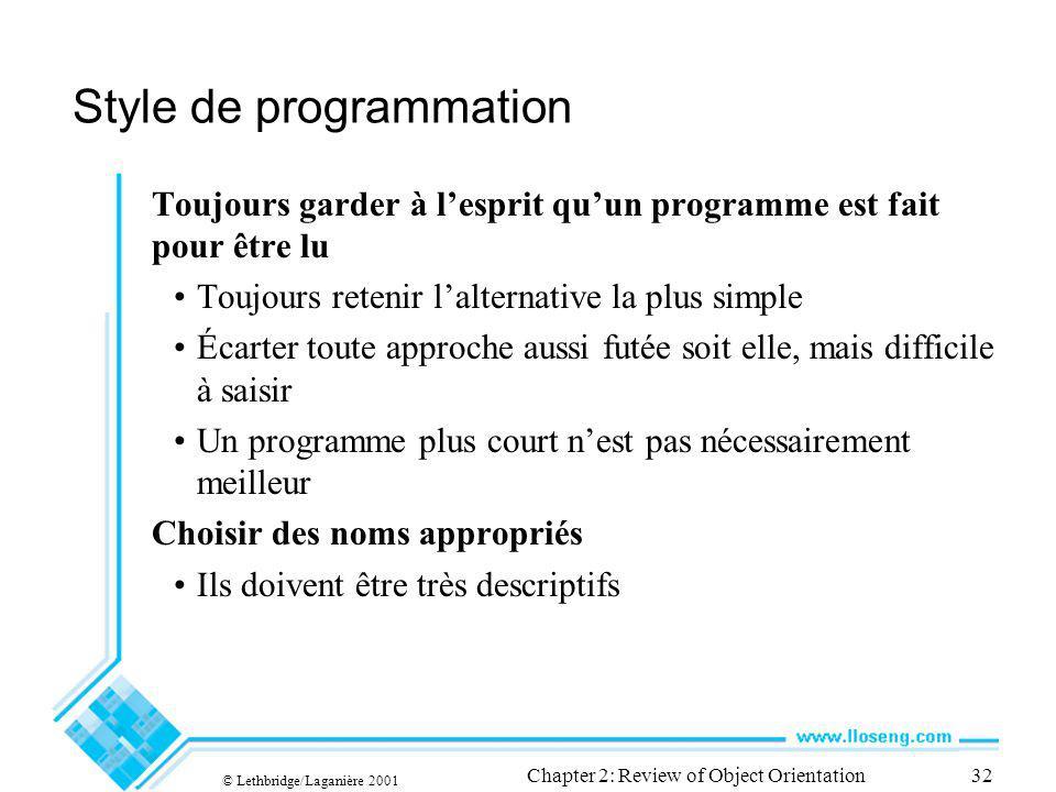 © Lethbridge/Laganière 2001 Chapter 2: Review of Object Orientation32 Style de programmation Toujours garder à lesprit quun programme est fait pour êt