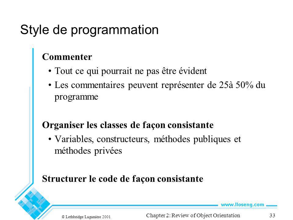 © Lethbridge/Laganière 2001 Chapter 2: Review of Object Orientation33 Style de programmation Commenter Tout ce qui pourrait ne pas être évident Les co