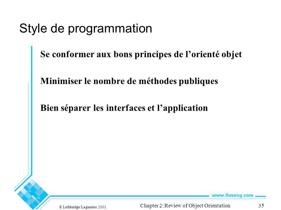 © Lethbridge/Laganière 2001 Chapter 2: Review of Object Orientation35 Style de programmation Se conformer aux bons principes de lorienté objet Minimis