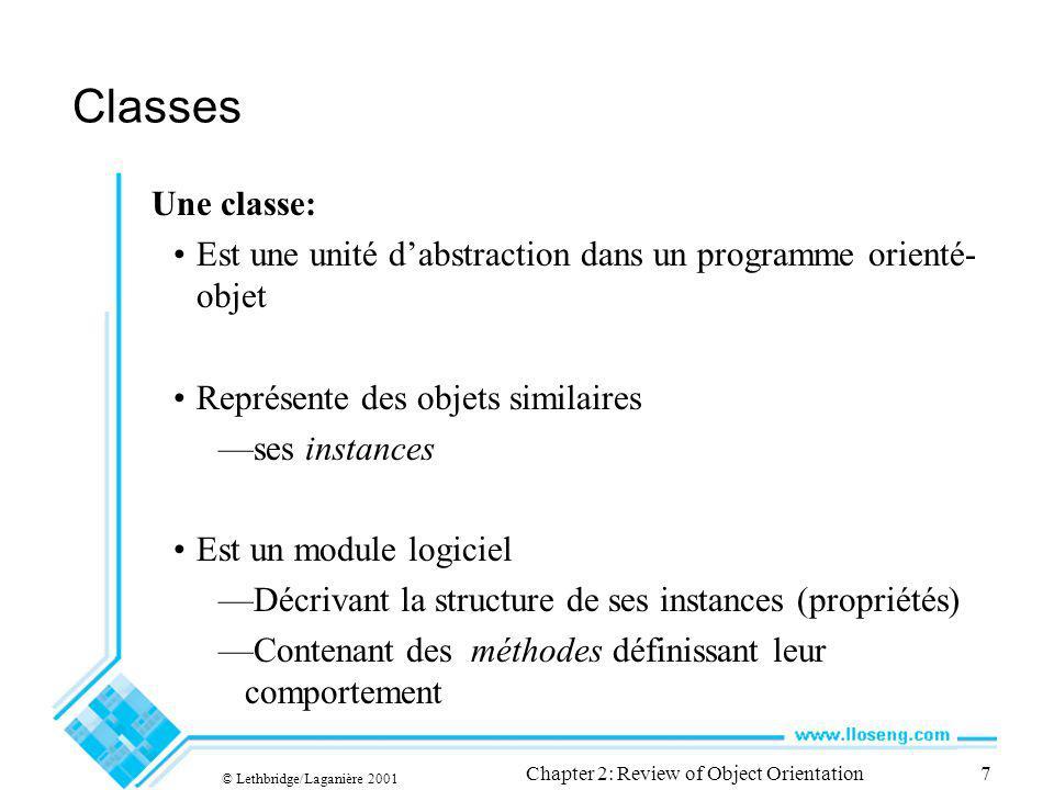 © Lethbridge/Laganière 2001 Chapter 2: Review of Object Orientation7 Classes Une classe: Est une unité dabstraction dans un programme orienté- objet R