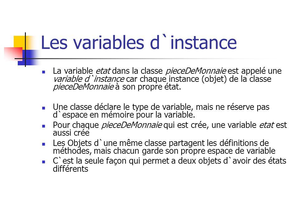 Les variables d`instance La variable etat dans la classe pieceDeMonnaie est appelé une variable d`instance car chaque instance (objet) de la classe pi