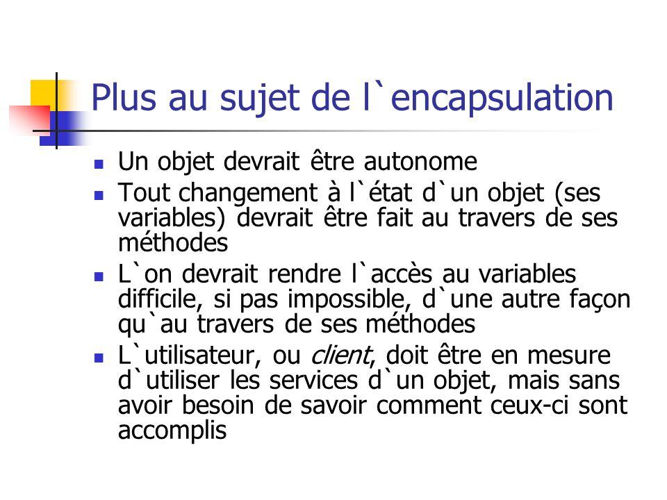 Plus au sujet de l`encapsulation Un objet devrait être autonome Tout changement à l`état d`un objet (ses variables) devrait être fait au travers de se