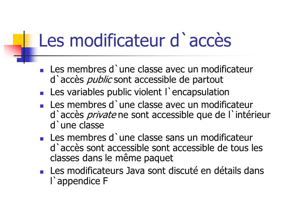 Les modificateur d`accès Les membres d`une classe avec un modificateur d`accès public sont accessible de partout Les variables public violent l`encaps