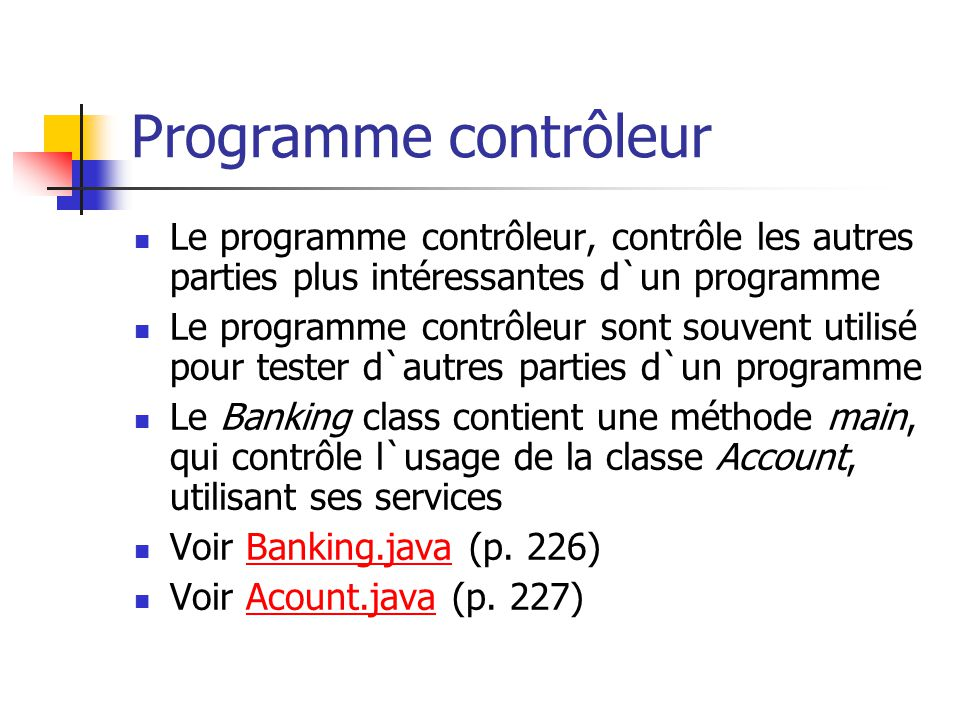 Programme contrôleur Le programme contrôleur, contrôle les autres parties plus intéressantes d`un programme Le programme contrôleur sont souvent utili