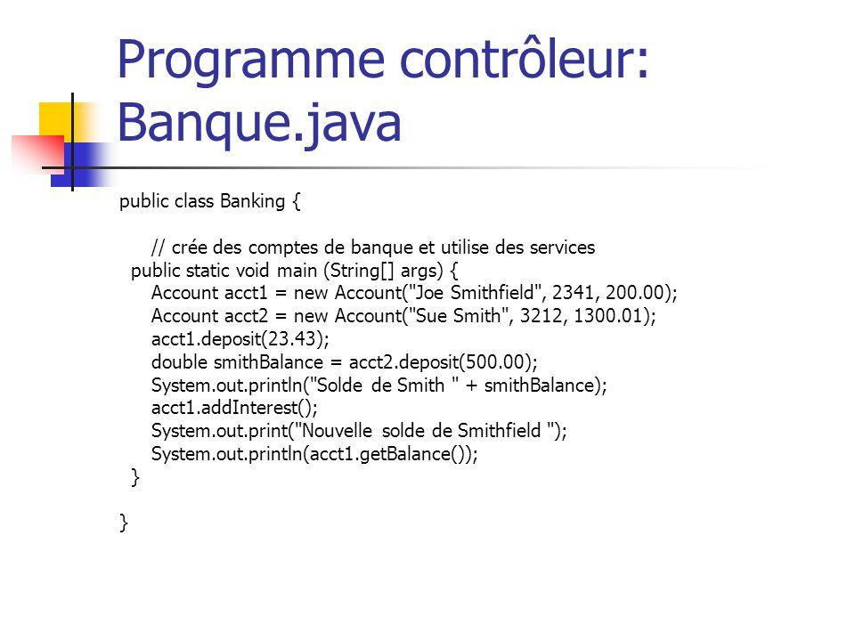 Programme contrôleur: Banque.java public class Banking { // crée des comptes de banque et utilise des services public static void main (String[] args)