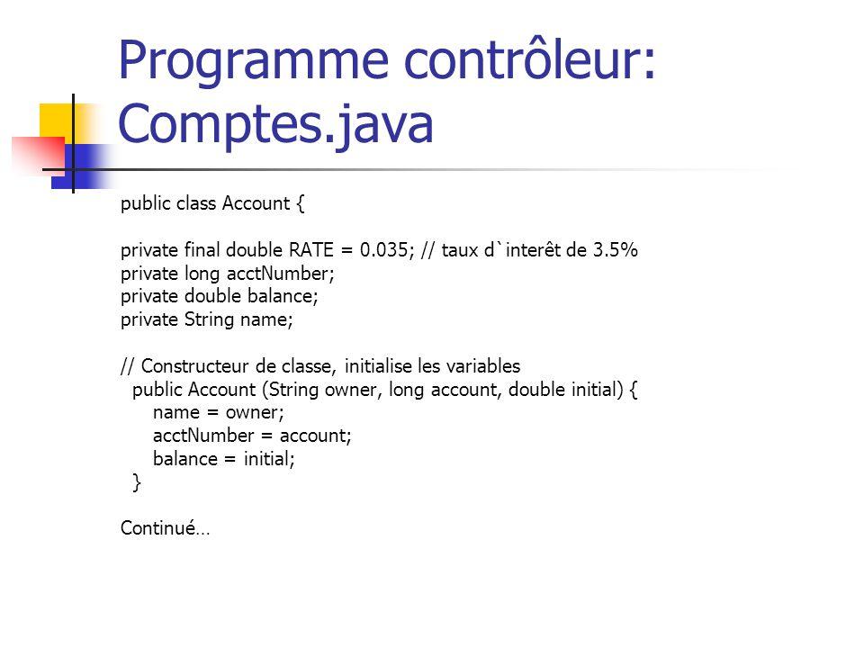 Programme contrôleur: Comptes.java public class Account { private final double RATE = 0.035; // taux d`interêt de 3.5% private long acctNumber; privat