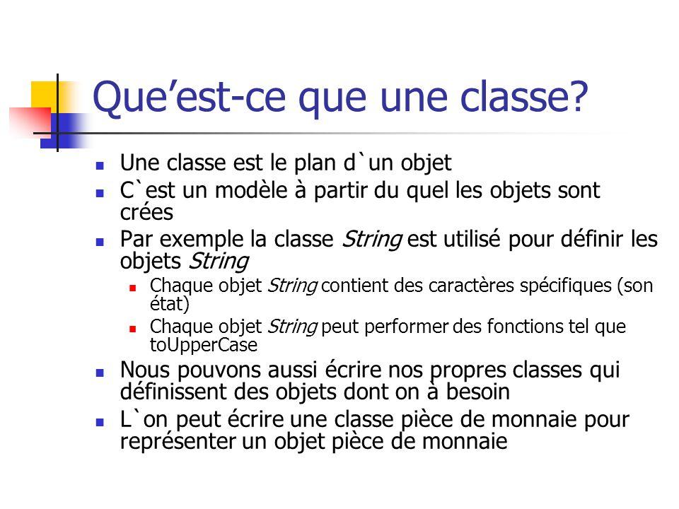 Queest-ce que une classe? Une classe est le plan d`un objet C`est un modèle à partir du quel les objets sont crées Par exemple la classe String est ut