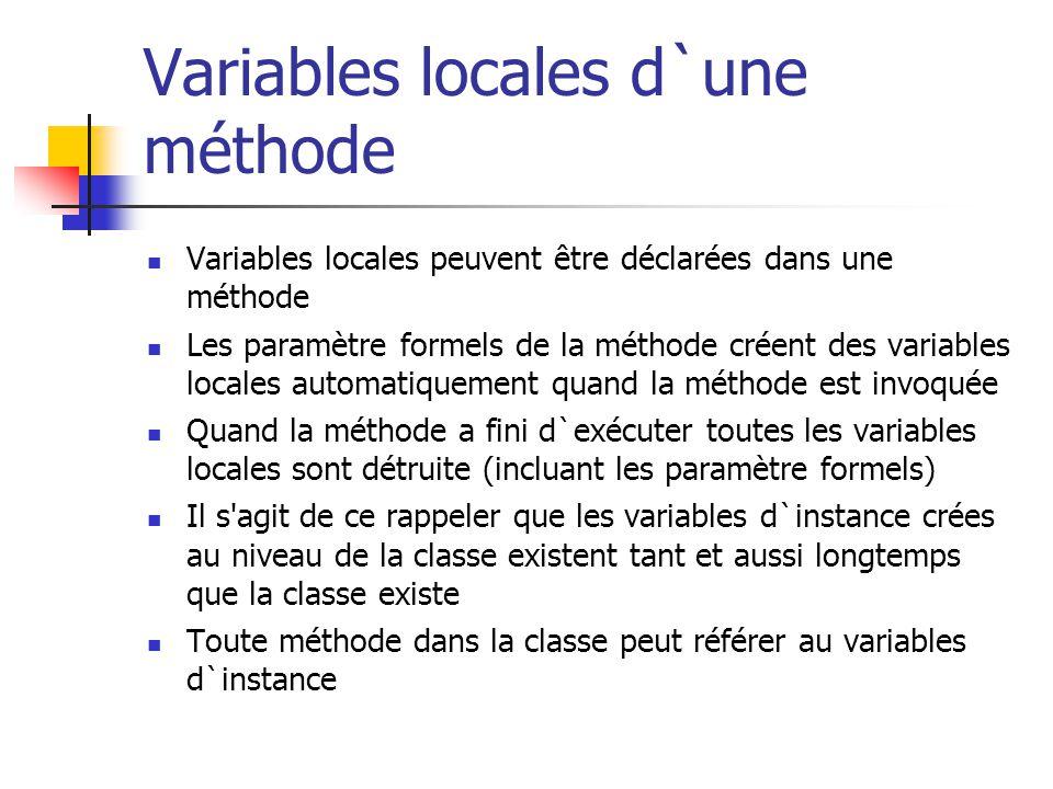 Variables locales d`une méthode Variables locales peuvent être déclarées dans une méthode Les paramètre formels de la méthode créent des variables loc