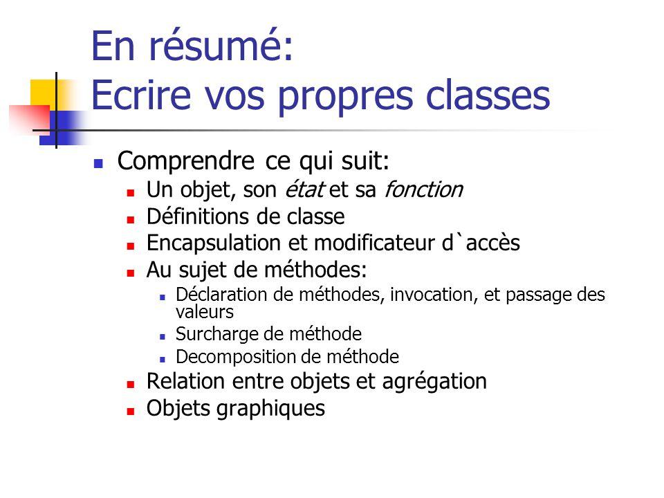 En résumé: Ecrire vos propres classes Comprendre ce qui suit: Un objet, son état et sa fonction Définitions de classe Encapsulation et modificateur d`