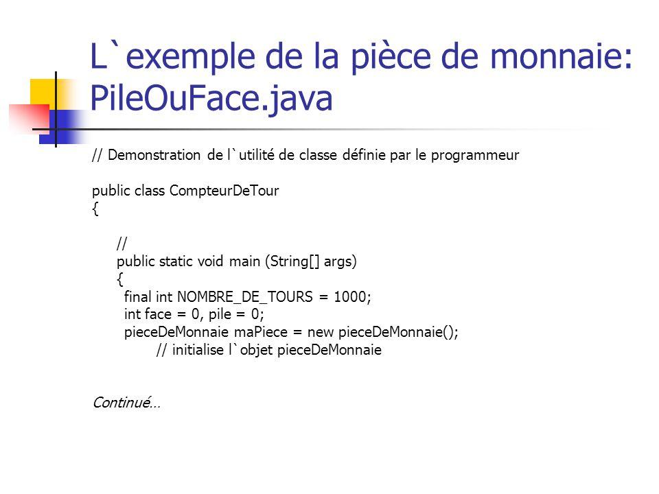L`exemple de la pièce de monnaie: PileOuFace.java // Demonstration de l`utilité de classe définie par le programmeur public class CompteurDeTour { //