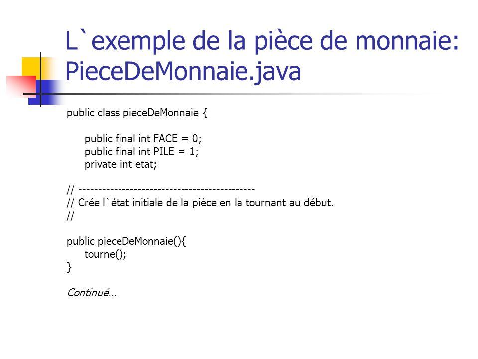 L`exemple de la pièce de monnaie: PieceDeMonnaie.java public class pieceDeMonnaie { public final int FACE = 0; public final int PILE = 1; private int