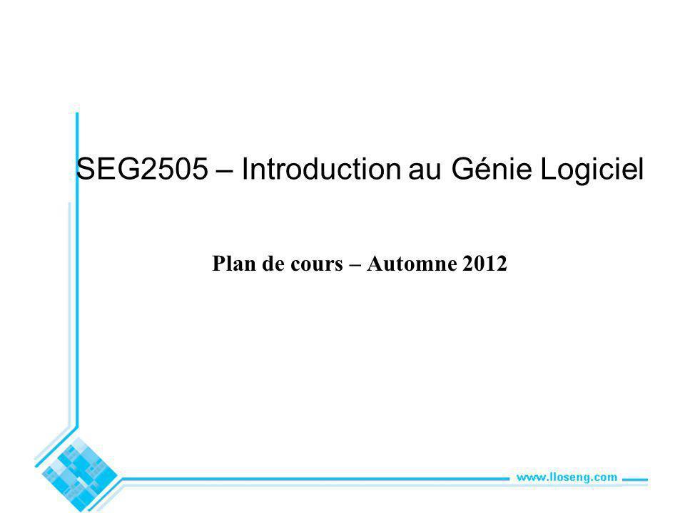 SEG2505 – Introduction au Génie Logiciel Plan de cours – Automne 2012