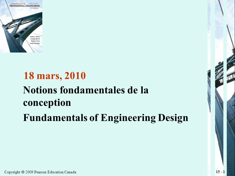 Copyright 2009 Pearson Education Canada 15 - 2 Introduction Design is fundamental activity that distinguishes engineering from disciplines based on pure science and mathematics.