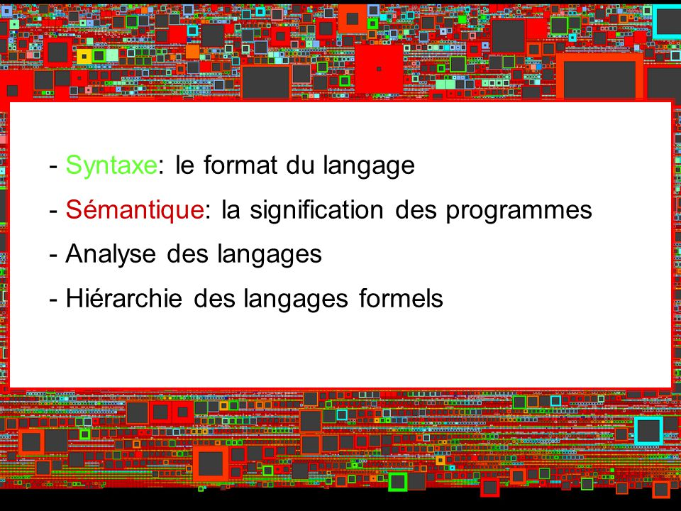 CSI 3525, Grammaires, page 3 Syntaxe La syntaxe dun langage détermine comment les programmes sont construits à partir des éléments de base (mots clés, identificateurs, nombres, parenthèses, etc.).