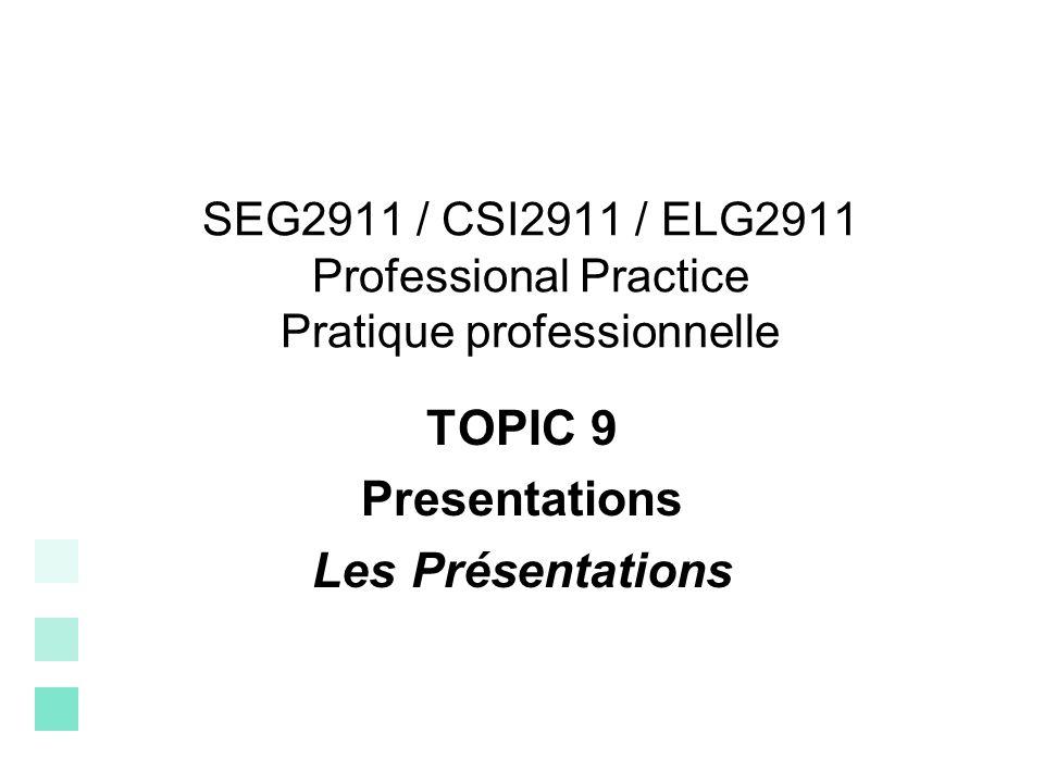 SEG2911 / CSI2911 / ELG2911 Professional Practice Pratique professionnelle TOPIC 9 Presentations Les Présentations