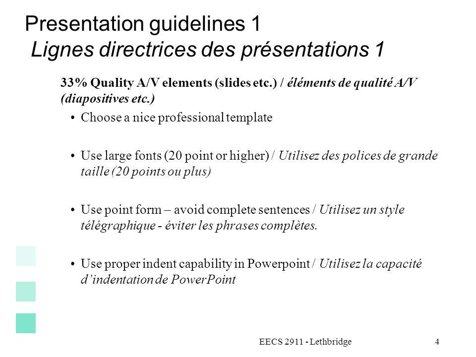 EECS 2911 - Lethbridge5 Presentation guidelines 2 Lignes directrices des présentations 2 Quality A/V / éléments de qualité A/V Use diagrams, tables etc.