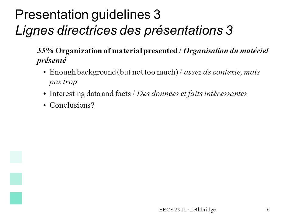 EECS 2911 - Lethbridge7 Presentation guidelines 4 Lignes directrices des présentations 4 33% Information content / Contenu de l information Amount the class would have learned from your presentation.