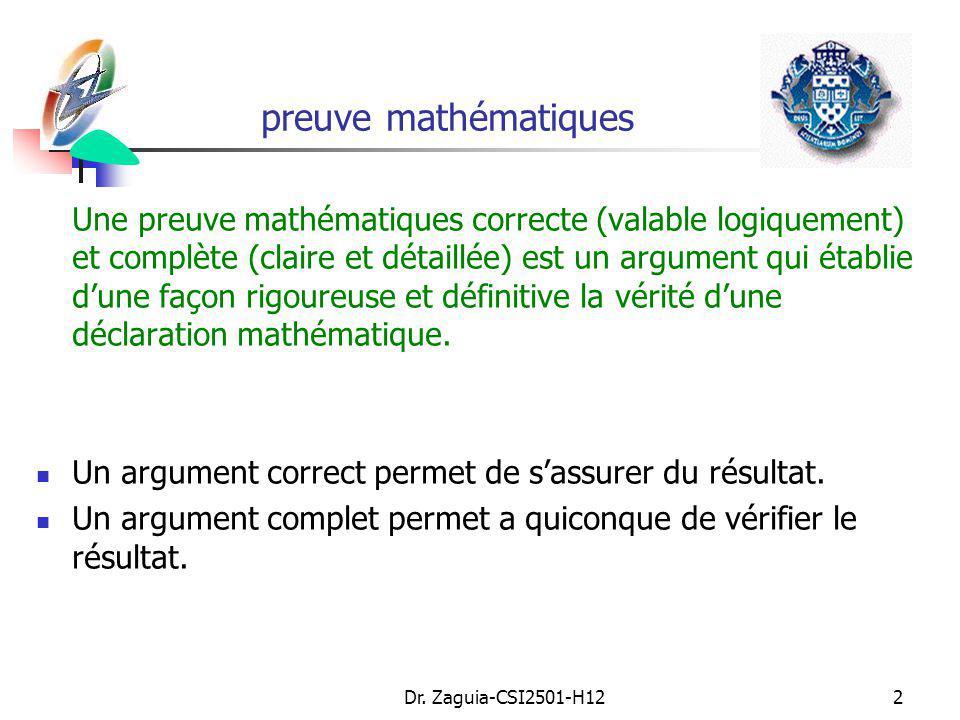 Dr. Zaguia-CSI2501-H122 preuve mathématiques Une preuve mathématiques correcte (valable logiquement) et complète (claire et détaillée) est un argument