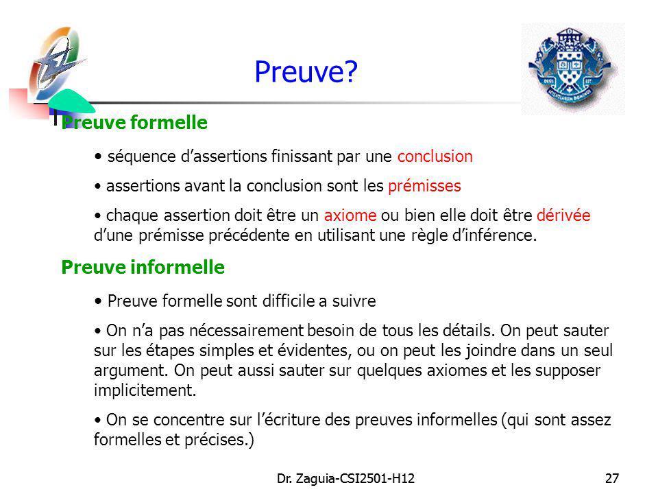 Dr. Zaguia-CSI2501-H1227Dr. Zaguia-CSI2501-H1227 Preuve? Preuve formelle séquence dassertions finissant par une conclusion assertions avant la conclus