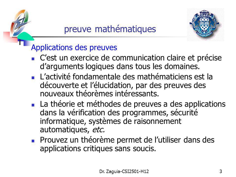 Dr. Zaguia-CSI2501-H123 preuve mathématiques Applications des preuves Cest un exercice de communication claire et précise darguments logiques dans tou