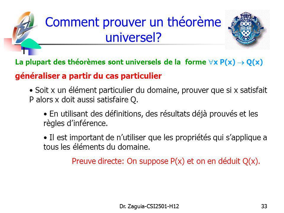 Dr. Zaguia-CSI2501-H1233Dr. Zaguia-CSI2501-H1233 Comment prouver un théorème universel? La plupart des théorèmes sont universels de la forme x P(x) Q(