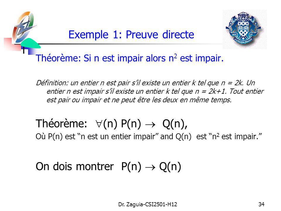 Dr. Zaguia-CSI2501-H1234 Exemple 1: Preuve directe Théorème: Si n est impair alors n 2 est impair. Définition: un entier n est pair sil existe un enti
