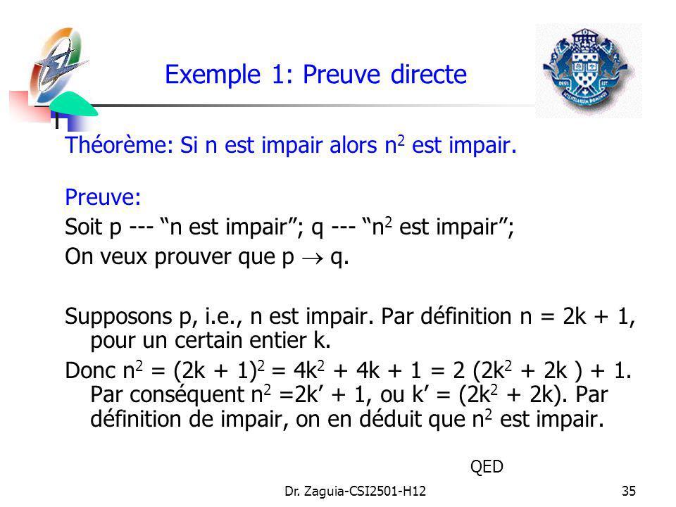Dr. Zaguia-CSI2501-H1235 Théorème: Si n est impair alors n 2 est impair. Preuve: Soit p --- n est impair; q --- n 2 est impair; On veux prouver que p