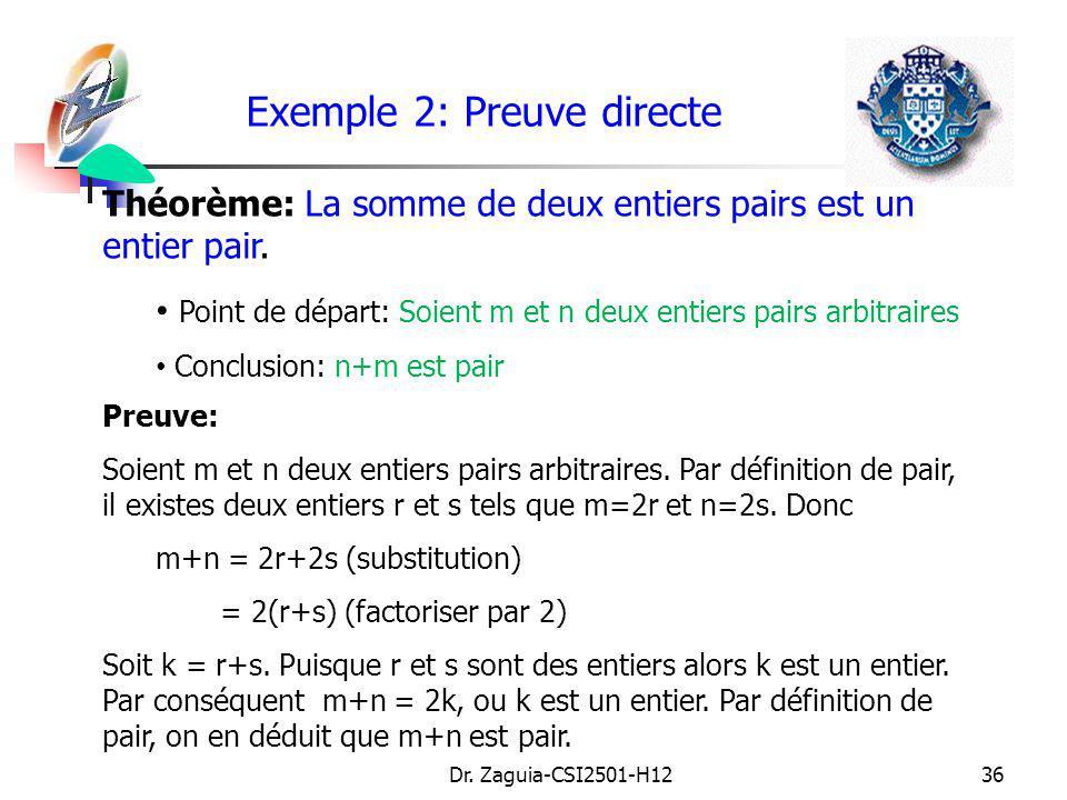 Dr. Zaguia-CSI2501-H1236 Exemple 2: Preuve directe Théorème: La somme de deux entiers pairs est un entier pair. Point de départ: Soient m et n deux en