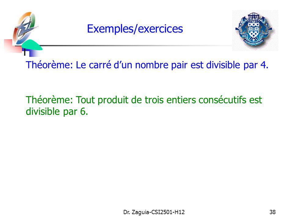 Dr. Zaguia-CSI2501-H1238 Exemples/exercices Théorème: Le carré dun nombre pair est divisible par 4. Théorème: Tout produit de trois entiers consécutif