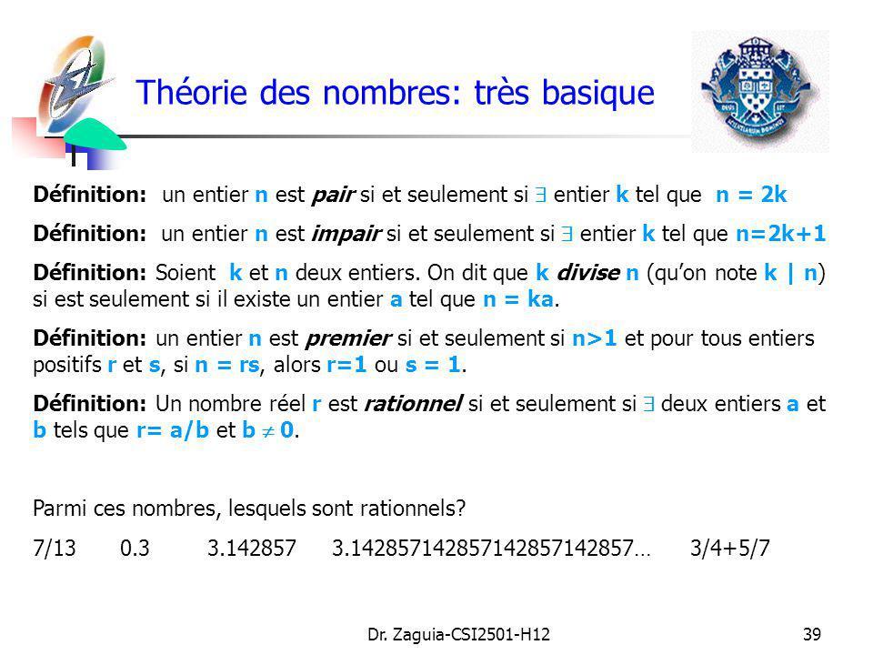 Dr. Zaguia-CSI2501-H1239 Théorie des nombres: très basique Définition: un entier n est pair si et seulement si entier k tel que n = 2k Définition: un