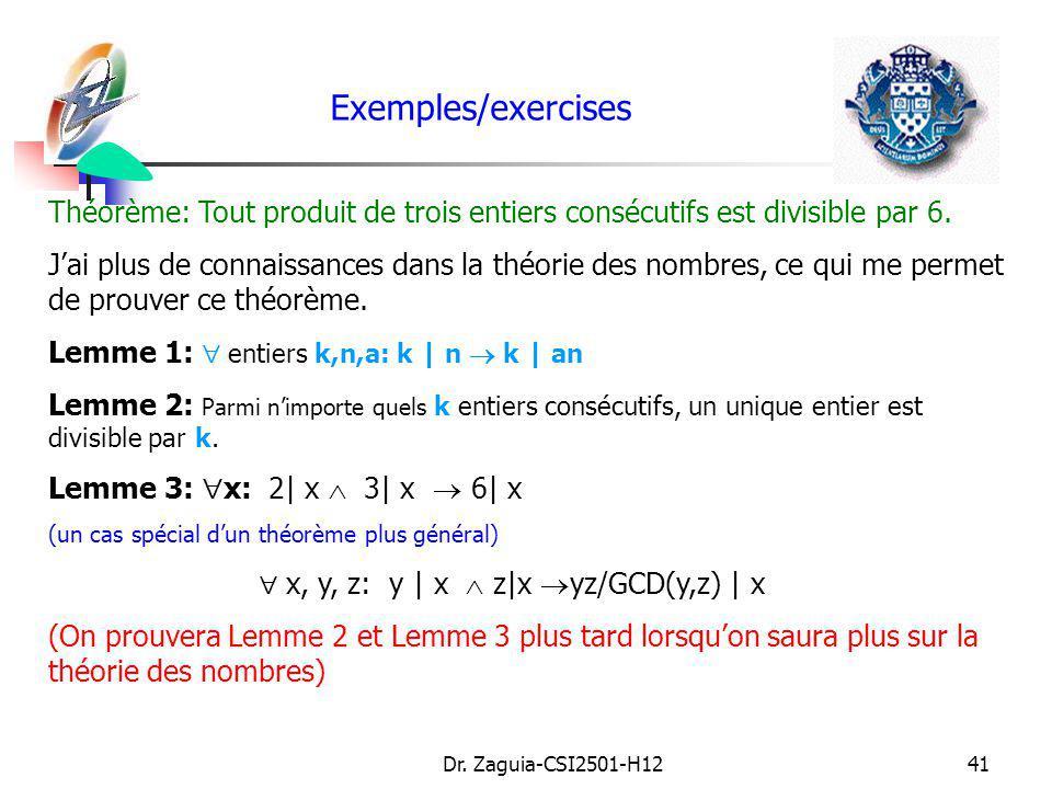 Dr. Zaguia-CSI2501-H1241 Exemples/exercises Théorème: Tout produit de trois entiers consécutifs est divisible par 6. Jai plus de connaissances dans la