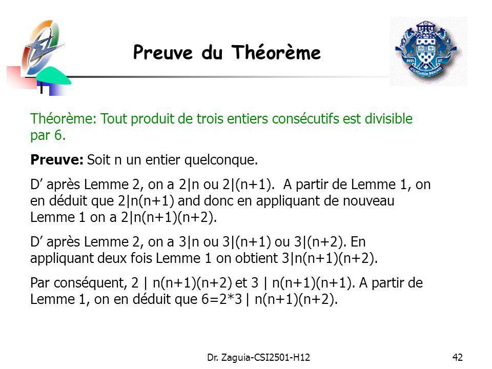 Dr. Zaguia-CSI2501-H1242 Preuve du Théorème Théorème: Tout produit de trois entiers consécutifs est divisible par 6. Preuve: Soit n un entier quelconq