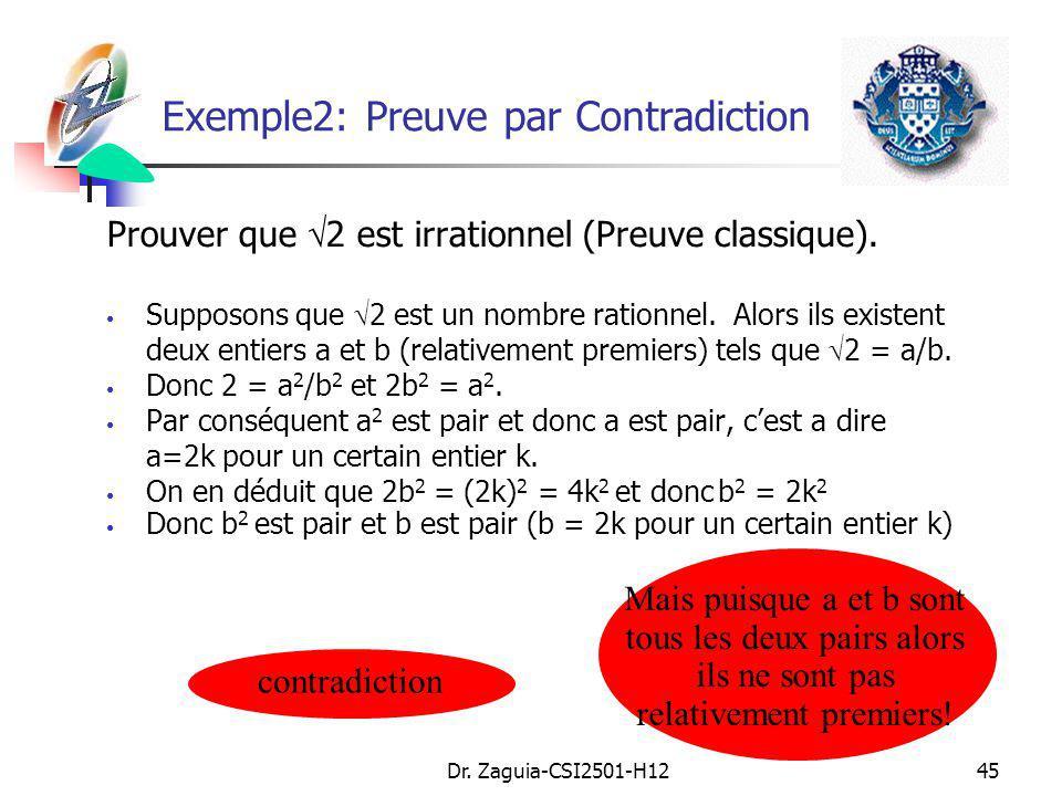 Dr. Zaguia-CSI2501-H1245 Prouver que 2 est irrationnel (Preuve classique). Supposons que 2 est un nombre rationnel. Alors ils existent deux entiers a