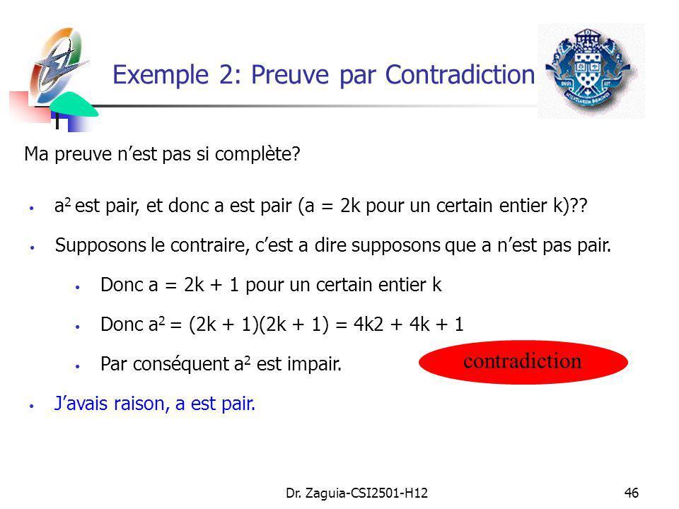 Dr. Zaguia-CSI2501-H1246 Ma preuve nest pas si complète? a 2 est pair, et donc a est pair (a = 2k pour un certain entier k)?? Javais raison, a est pai