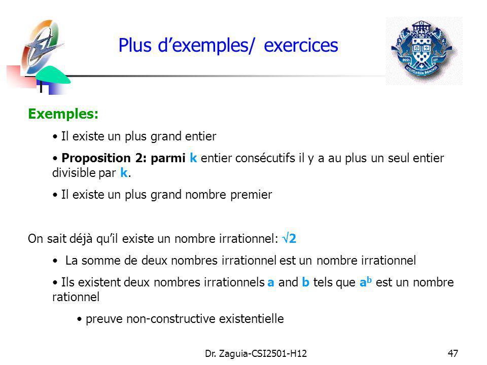 Dr. Zaguia-CSI2501-H1247 Plus dexemples/ exercices Exemples: Il existe un plus grand entier Proposition 2: parmi k entier consécutifs il y a au plus u