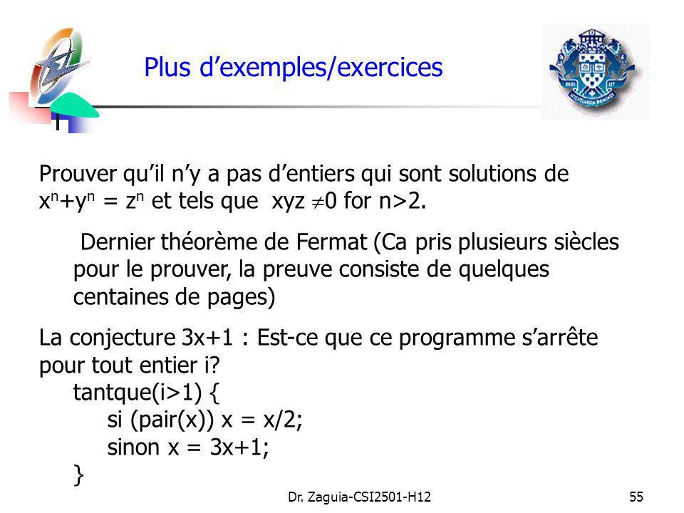 Dr. Zaguia-CSI2501-H1255 Plus dexemples/exercices Prouver quil ny a pas dentiers qui sont solutions de x n +y n = z n et tels que xyz 0 for n>2. Derni