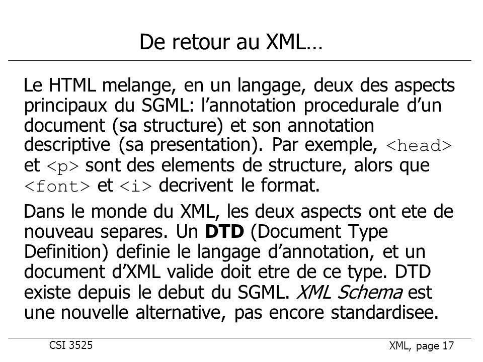 CSI 3525 XML, page 17 De retour au XML… Le HTML melange, en un langage, deux des aspects principaux du SGML: lannotation procedurale dun document (sa structure) et son annotation descriptive (sa presentation).