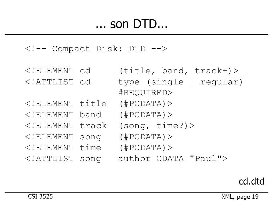 CSI 3525 XML, page 19... son DTD... <!ATTLIST cd type (single | regular) #REQUIRED> cd.dtd