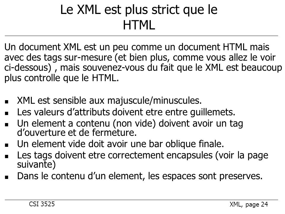 CSI 3525 XML, page 24 Le XML est plus strict que le HTML XML est sensible aux majuscule/minuscules.