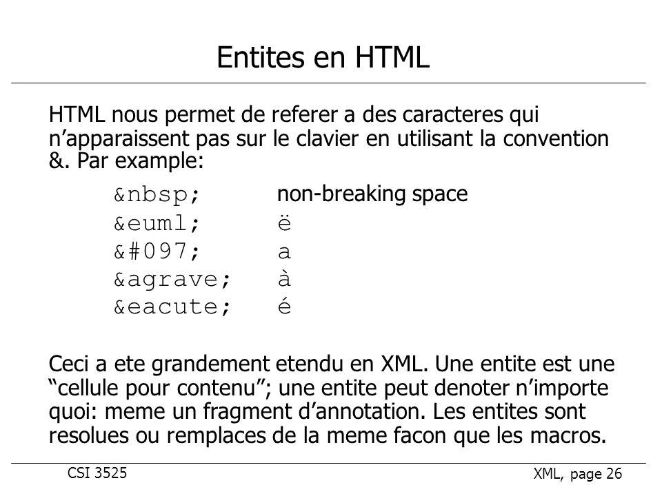 CSI 3525 XML, page 26 Entites en HTML HTML nous permet de referer a des caracteres qui napparaissent pas sur le clavier en utilisant la convention &.