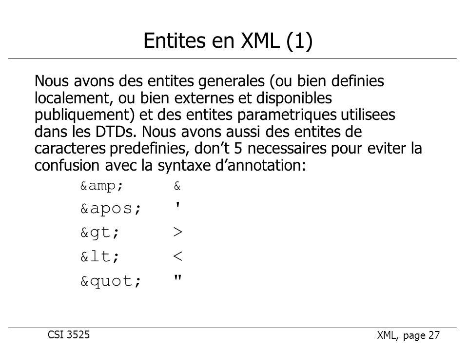 CSI 3525 XML, page 27 Entites en XML (1) Nous avons des entites generales (ou bien definies localement, ou bien externes et disponibles publiquement) et des entites parametriques utilisees dans les DTDs.