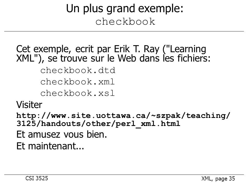CSI 3525 XML, page 35 Un plus grand exemple: checkbook Cet exemple, ecrit par Erik T.