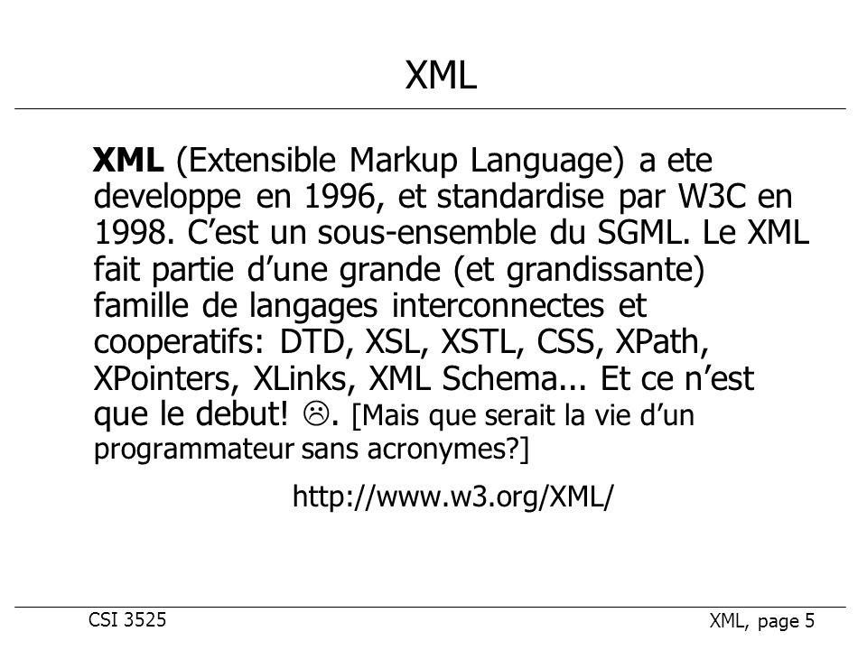 CSI 3525 XML, page 5 XML XML (Extensible Markup Language) a ete developpe en 1996, et standardise par W3C en 1998.