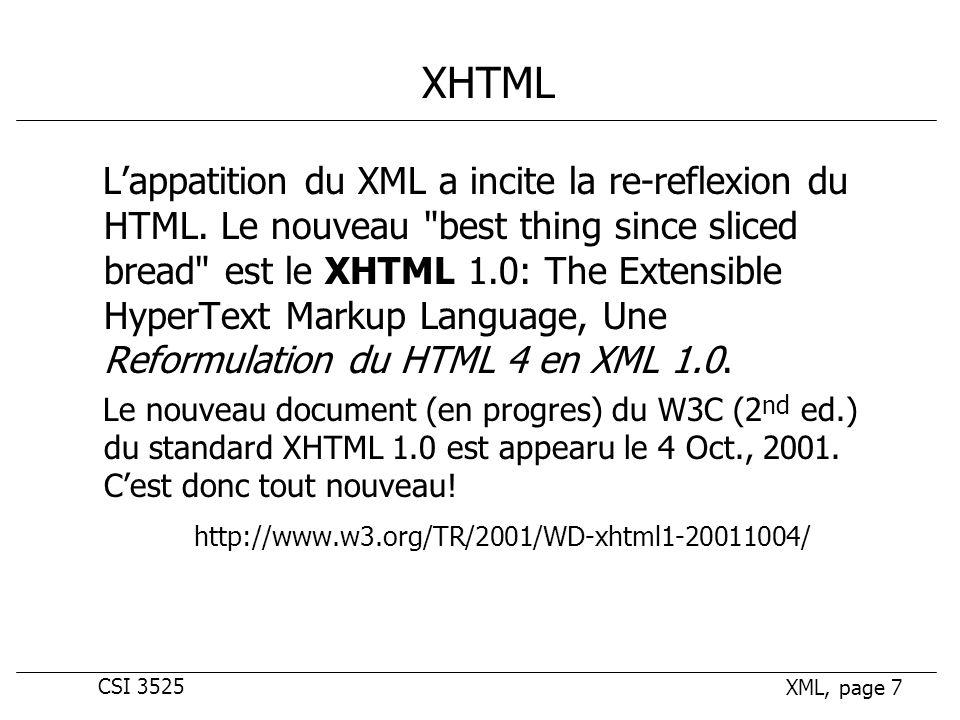 CSI 3525 XML, page 7 XHTML Lappatition du XML a incite la re-reflexion du HTML.