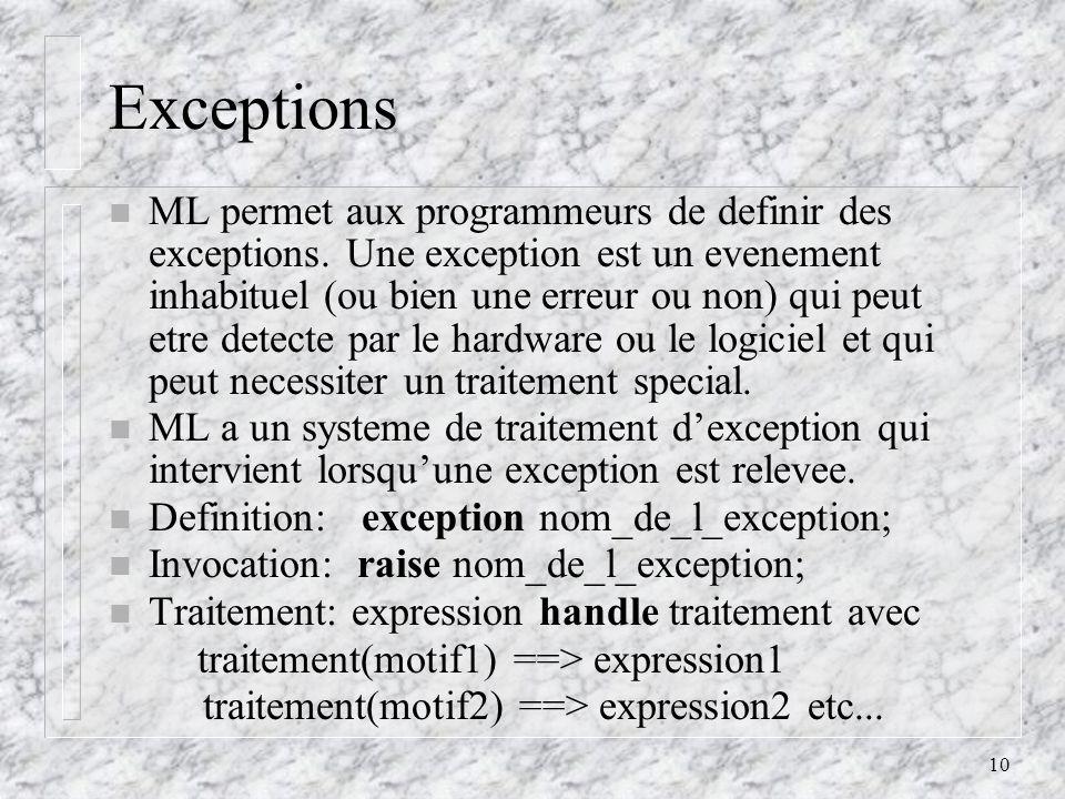 10 Exceptions n ML permet aux programmeurs de definir des exceptions.