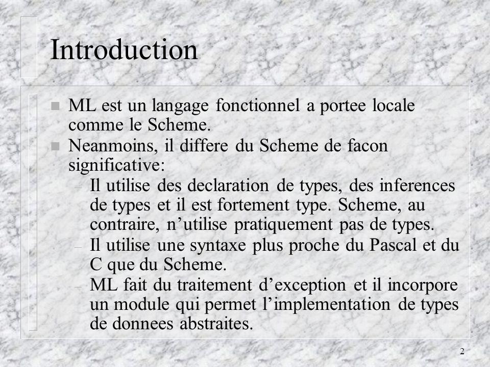 2 Introduction n ML est un langage fonctionnel a portee locale comme le Scheme.