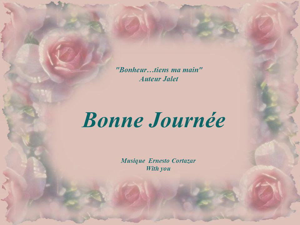 Bonheur…tiens ma main Auteur Jalet Bonne Journée Musique Ernesto Cortazar With you