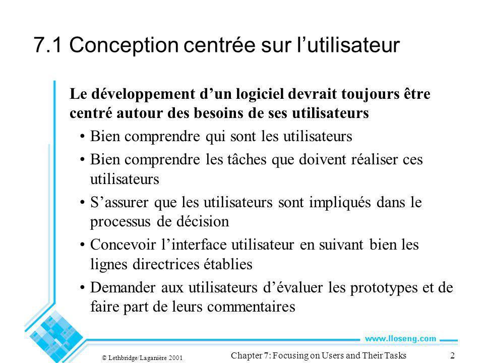 © Lethbridge/Laganière 2001 Chapter 7: Focusing on Users and Their Tasks2 7.1 Conception centrée sur lutilisateur Le développement dun logiciel devrai