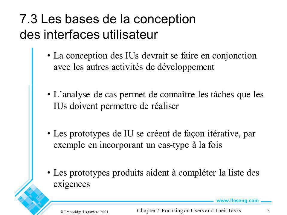 © Lethbridge/Laganière 2001 Chapter 7: Focusing on Users and Their Tasks5 7.3 Les bases de la conception des interfaces utilisateur La conception des